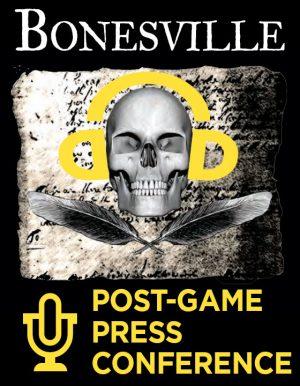 Bonesville Post-Game Press Conference